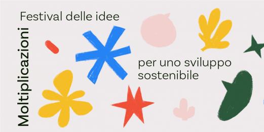 Moltiplicazioni, il Festival delle Idee per uno Sviluppo Sostenibile